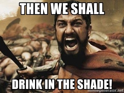 300 - THEN WE SHALL DRINK IN THE SHADE!