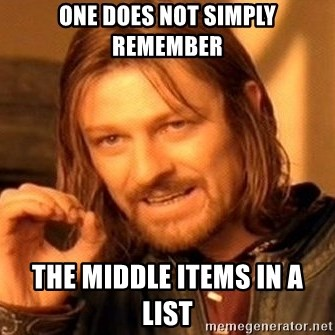 One Does Not Simply - one does not simply remember the middle items in a list