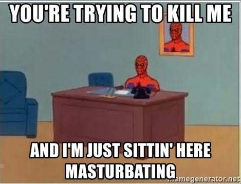 Spiderman Desk - you're trying to kill me and i'm just sittin' here masturbating
