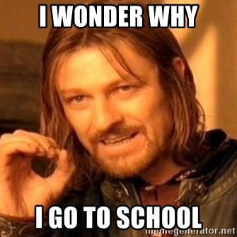 One Does Not Simply - i wonder why i go to school