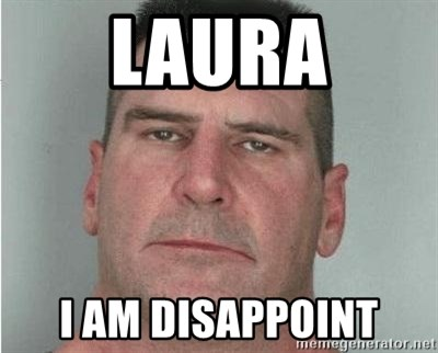 i am disappoint - Laura I Am disappoint