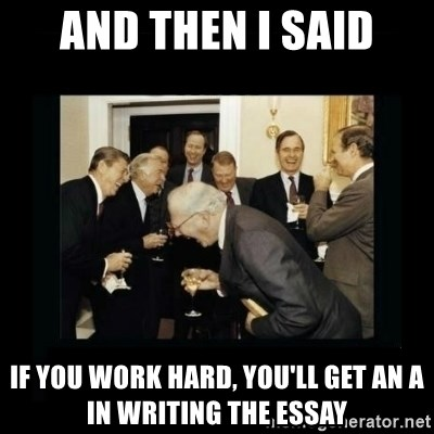 Rich Men Laughing - And Then I said if you work hard, you'll get an A in writing the essay