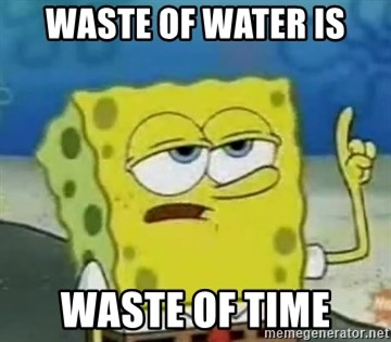 Tough Spongebob - waste of water is waste of time
