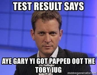 Jeremy Kyle - test result says aye gary yi got papped oot the toby jug