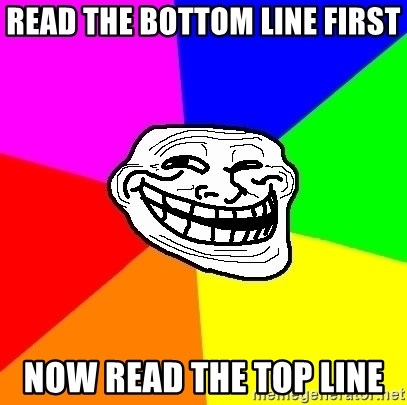 Trollface - Read the bottom line first Now read the top Line