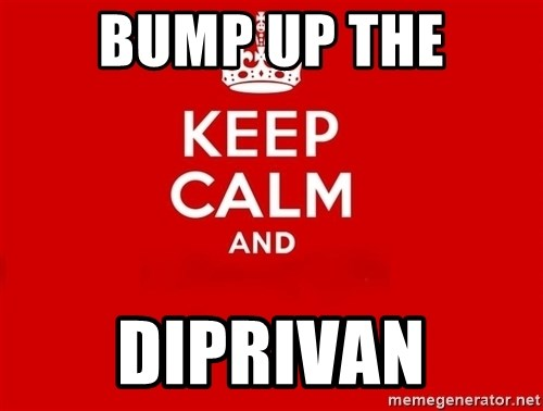 Keep Calm 2 - bump up the diprivan