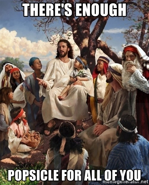 storytime jesus - THERE'S ENOUGH POPSICLE FOR ALL OF YOU