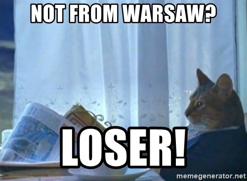 Sophisticated Cat - not from warsaw? loser!