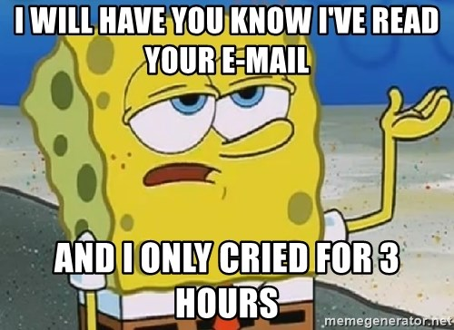 Only Cried for 20 minutes Spongebob - ı WILL HAVE YOU KNOW ı'VE READ YOUR E-MAIL and ı only crıed for 3 hours