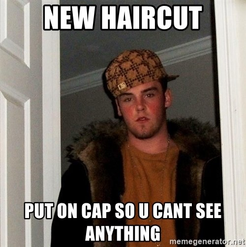 Scumbag Steve - NEw Haircut put on cap sO u cant see anything