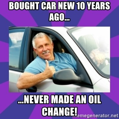 Perfect Driver - Bought car new 10 years ago... ...never made an oil change!