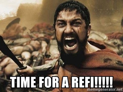 300 -  TIME FOR A REFI!!!!!