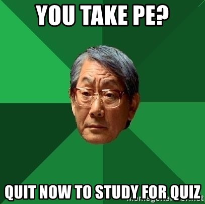 High Expectations Asian Father - you take pe? quit now to study for quiz