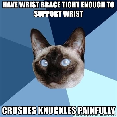 Chronic Illness Cat - have wrist brace tight enough to support wrist crushes knuckles painfully