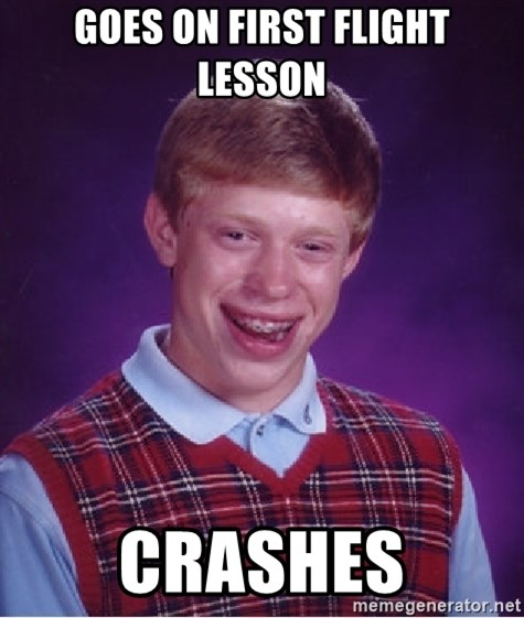 Bad Luck Brian - goes on first flight lesson crashes