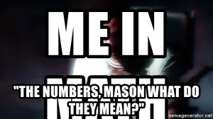 """Mason the numbers???? - Me in Math                               """"THE NUMBERS, MASON WHAT DO THEY MEAN?"""""""