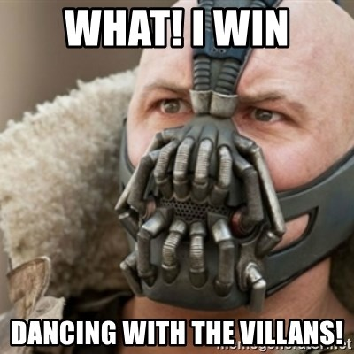 Bane - WHAT! I WIN DANCING WITH THE VILLANS!