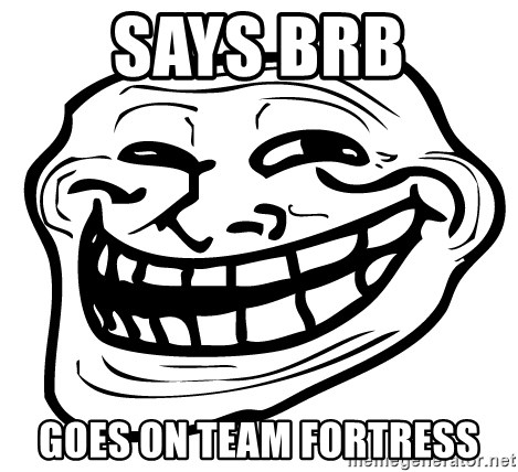 Trollfacer - Says Brb goes on team fortress