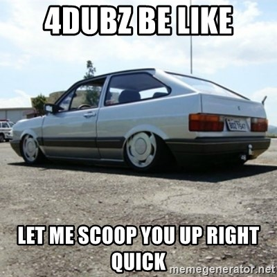 treiquilimei - 4dubz be like Let me scoop you up right quick