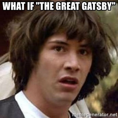 "Conspiracy Keanu - what if ""the great gatsby"""