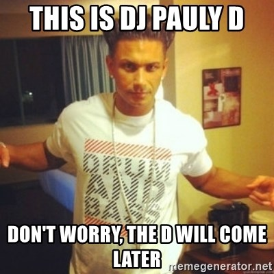 Drum And Bass Guy - THIS IS DJ PAULY D DON'T WORRY, THE D WILL COME LATER