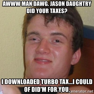 Stoner Stanley - Awww man dawg. Jason daughtry did your taxes? i downloaded turbo tax...i could of did'm for you.