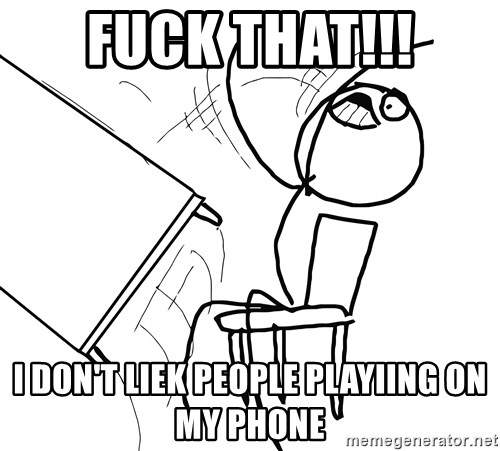 Desk Flip Rage Guy - Fuck That!!! I don't liek people playiing on my phone