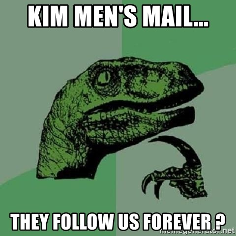 Philosoraptor - Kim men's mail... they follow us forever ?