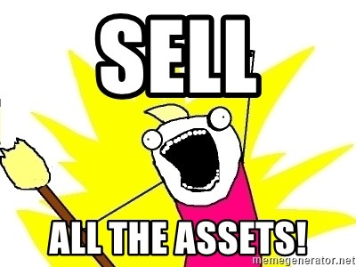 X ALL THE THINGS - sell all the assets!