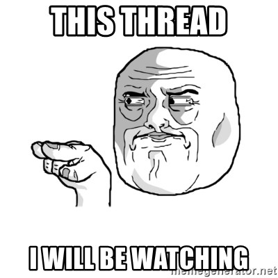 i'm watching you meme - This thread I will be watching