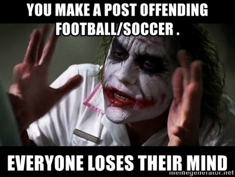 joker mind loss - You make a post offending football/soccer . Everyone loses their mind