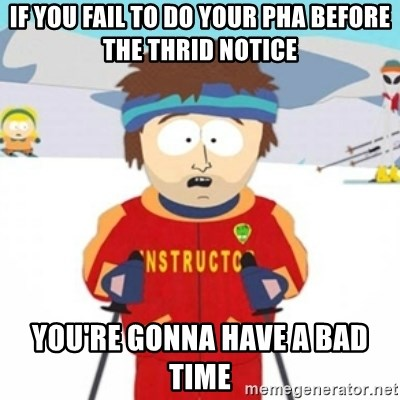 Bad time ski instructor 1 - IF you fail to do your pha before the thrid notice you're gonna have a bad time