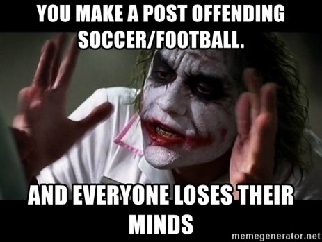 joker mind loss - you make a post offending soccer/football. and everyone loses their minds