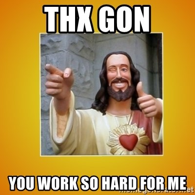 Buddy Christ - ThX Gon you work so hard for me