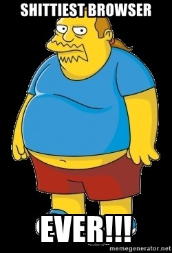 comic book guy - Shittiest browser EVer!!!