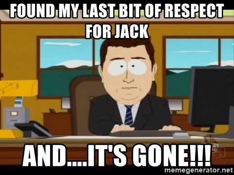 south park aand it's gone - Found my last bit of respect for Jack and....it's gone!!!