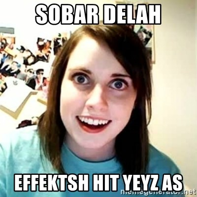 Overly Attached Girlfriend 2 - SOBAR DELAH EFFEKTSH HIT YEYZ AS