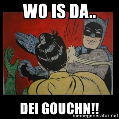 Batman Slappp - WO IS DA.. DEI GOUCHN!!