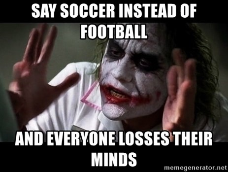 joker mind loss - Say soccer instead of football And everyone losses their minds