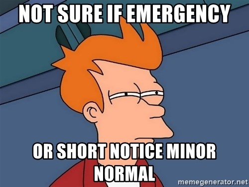Futurama Fry - NOt sure if emergency or short notice minor normal