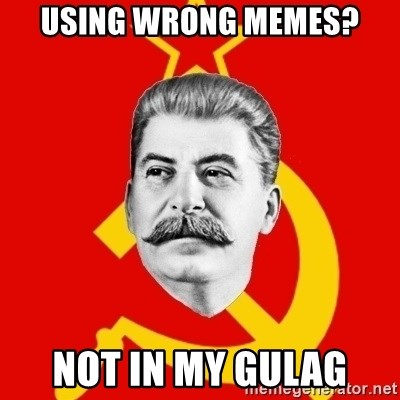 Stalin Says - Using wrong memes? Not in my gulag