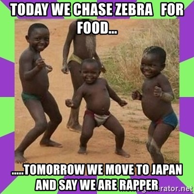 african kids dancing - today we chase zebra   for food... .....tomorrow we move to japan and say we are rapper
