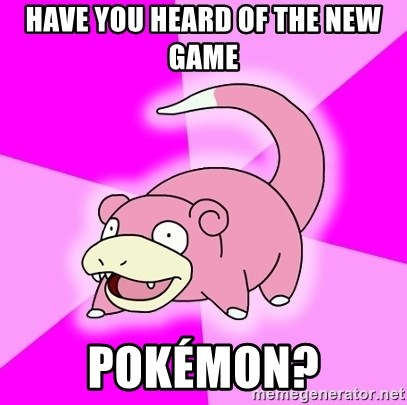Slowpoke - Have you heard of the new Game POKéMON?