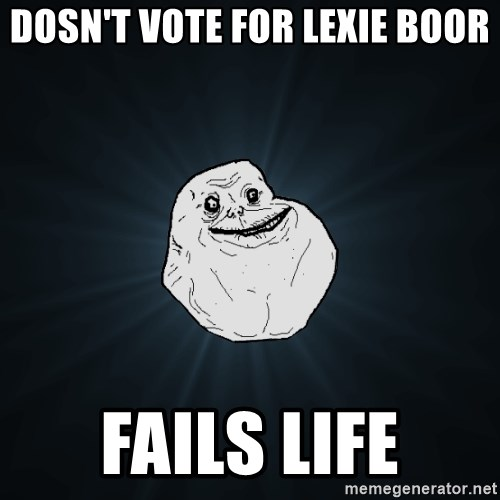 Forever Alone - dOSN'T vOTE FOR LEXIE BOOR FAILS LIFE