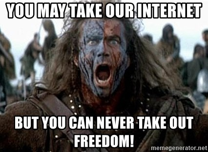 william wallace - you may take our internet but you can never take out FReedom!