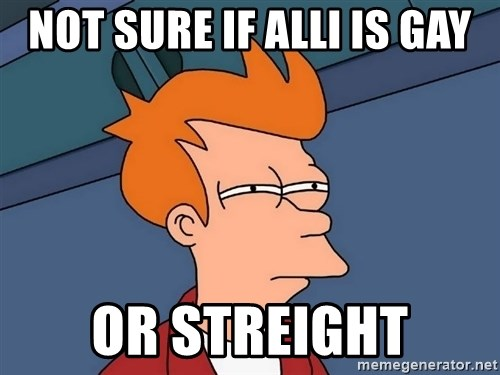 Futurama Fry - NOT SURE IF ALLI IS GAY OR STREIGHT