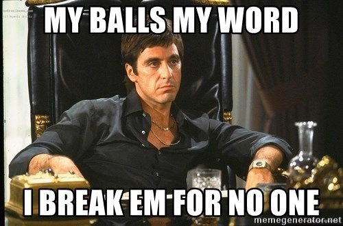 Scarface - my balls my word i break em for no one