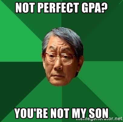 High Expectations Asian Father - Not perfect gpa? You're noT my son