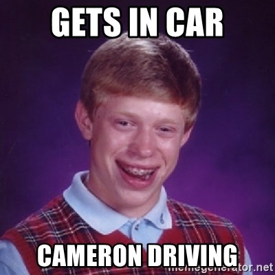 Bad Luck Brian - GETS IN CAR CAMERON DRIVING