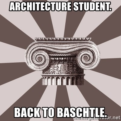 Architect Student - ARCHITECTURE STUDENT. BACK TO BASCHTLE.